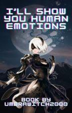 I'll Show You Human Emotions (RWBY X 2B Female Reader) by UmbraWitch2000