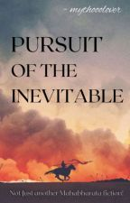 Pursuit of the Inevitable (A Mahabharata fiction) by mythooolover