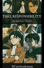 Take Responsibility Levi Ackerman X Reader LEMON (R18) by WCwriteslemons