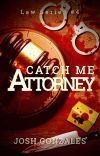 """""""Catch Me, Attorney."""" (Law Series #4) cover"""