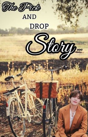 The Pick and Drop Story   by rosenalove_11