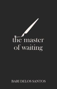 The Master of Waiting by Bari Delos Santos cover