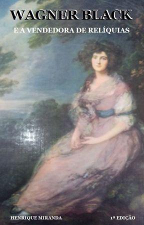 Wagner Black e a vendedora de relíquias by sebodohenrique