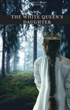 THE WHITE QUEEN'S DAUGHTER by paradiseofgrace