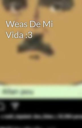 Weas De Mi Vida :3 by Dogo-Sovietico