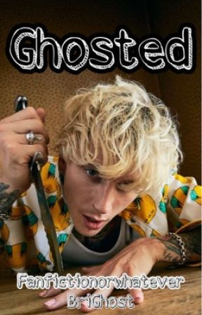 Ghosted (Machine Gun Kelly) by Fanfictionorwhatever