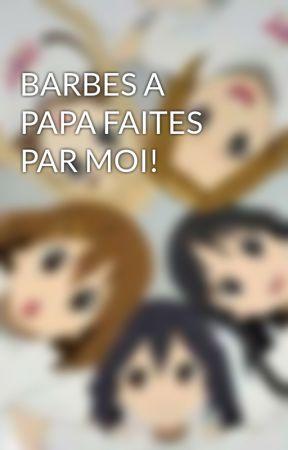 BARBES A PAPA FAITES PAR MOI! by mafuranuki02