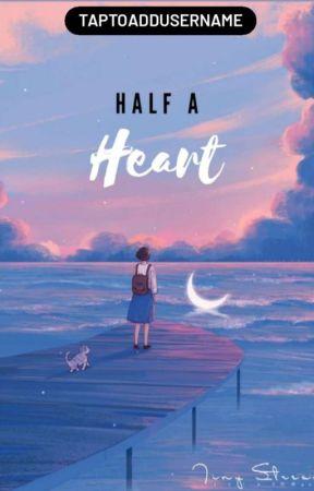 Half A Heart by taptoaddusername