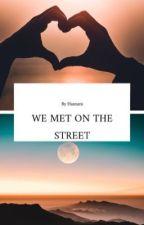 We met on the street  by _hannatu1_