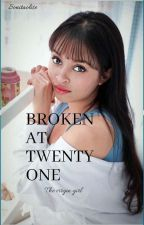 BROKEN AT TWENTY ONE ( THE VIRGIN GIRL) Completed by Sonitaolise
