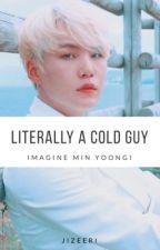 Literally a Cold Guy - Imagine Min Yoongi, de jizeeri