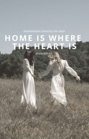 Home Is Where The Heart Is ↠ Shadowhunter One-Shots Book by thomastair