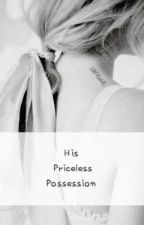 His Priceless Possession by SlytherinHeir_0