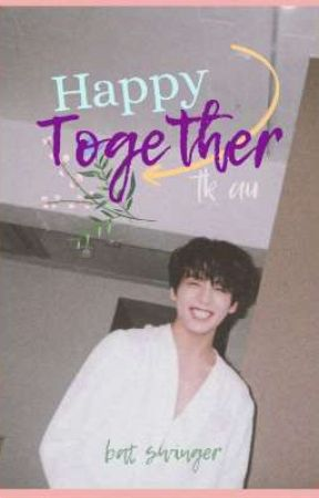 Happy Together || tk au by BatSwinger