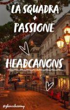 [ la squadra + passione random hcs, oneshots ] by bubblybuzzybea