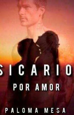 SICARIO POR AMOR  by PalomaMesa
