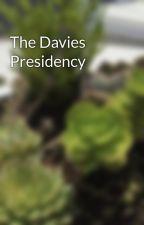 The Davies Presidency by jjust4105