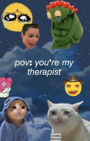 p.o.v: ur my therapist 🤠✌ by artsy_h0e28
