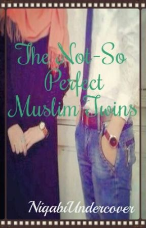 The Not-So Perfect Muslim Twins [COMPLETED] by NiqabiUndercover