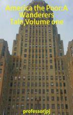 America the poor: A Wanderers Tale, Volume One by professorjpj