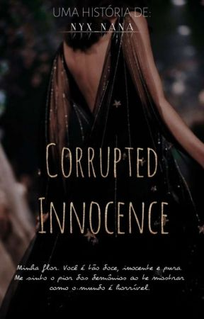 Corrupted Innocence (EM BREVE) by NyxandNana_2522