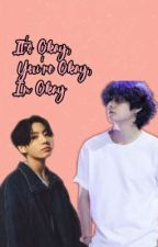 It's Okay, You're Okay, I'm Okay [Taekook] by Ggukie_Tokki