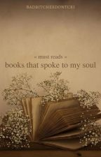 books that spoke to my soul by badbitchesdontcri