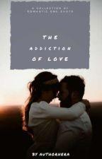 The Addiction of Love by authorhera