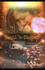 Death In Despair ✓ by _Novalise_