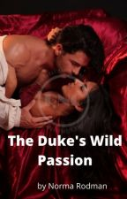 The Duke's Wild Passion by NormaRodman