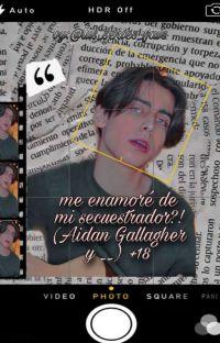 me enamoré de mi secuestrador +18🔥🔥(Aidan Gallagher Y___) cover