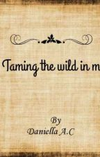 Taming the wild in me by DaniellaAC8