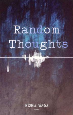 Random Toughts by Dunia_Vargas