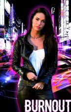 Burnout   Fast and Furious   Book 3 by BrunetteMarionette