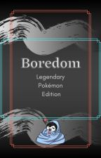 Boredom: Pokémon edition by JustACasual69