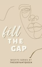 Fill The Gap (Misfits Series #7) ni theservantqueen