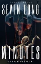 Seven Long Minutes by SpawnOfLuck