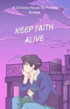 Keep Faith Alive.  by PriscillaYiadom4