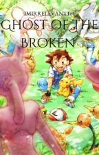 Ghost of the Broken [DISCONTIUNED] by ImIrrelevant1o1