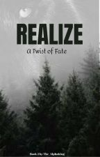 Realize : A Twist of Fate| Book 2 by The_AlphaKing