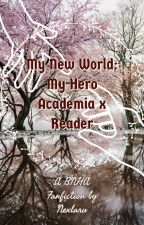 My New World: My Hero Academia x Reader by Nexlaru