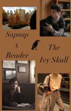 The Ivy Skull (Sapnap X Female Reader) by plytapuscontrolingme