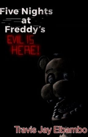 Five Nights At Freddy's Evil Is Here! [Completed] by TravisJayElbambo