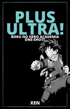 Plus Ultra! [BNHA One-Shots] by Xenolis