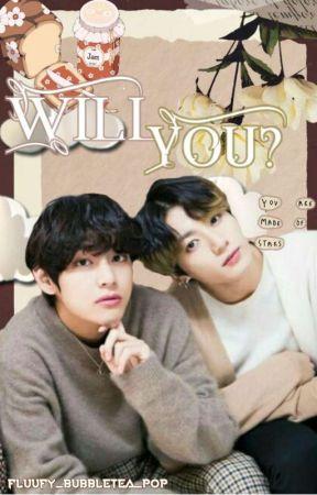 Will You? // TAEKOOK FF  by Fluufy_Bubbletae_Pop
