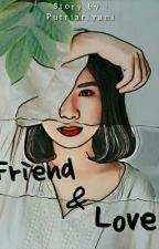 FRIEND & LOVE by PutriAriyani_