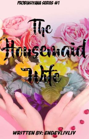 The Housemaid Wife (Probinsiya Series #1)  by Endeliyliy