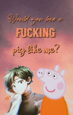 Would you love a fucking pig like me? || DekuPeppa by Soft--Peach