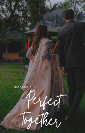 Perfect Together   by ShabanaTheStar