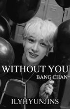 without you | bang chan by ilyhyunjins
